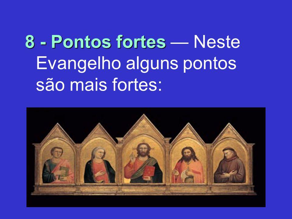 8 - Pontos fortes 8 - Pontos fortes Neste Evangelho alguns pontos são mais fortes: