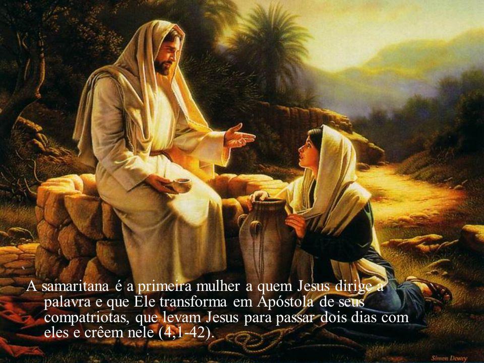 A samaritana é a primeira mulher a quem Jesus dirige a palavra e que Ele transforma em Apóstola de seus compatriotas, que levam Jesus para passar dois