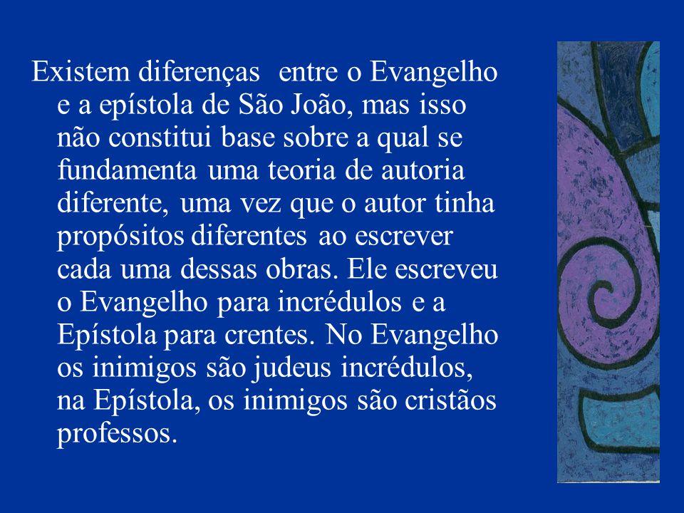 Existem diferenças entre o Evangelho e a epístola de São João, mas isso não constitui base sobre a qual se fundamenta uma teoria de autoria diferente,