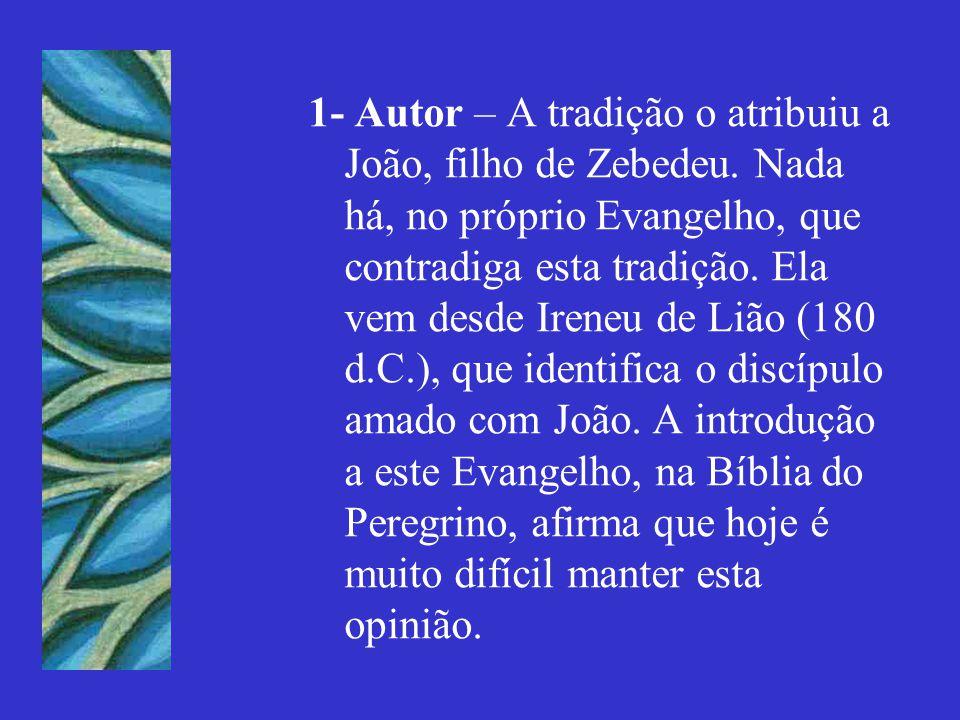 1- Autor – A tradição o atribuiu a João, filho de Zebedeu. Nada há, no próprio Evangelho, que contradiga esta tradição. Ela vem desde Ireneu de Lião (