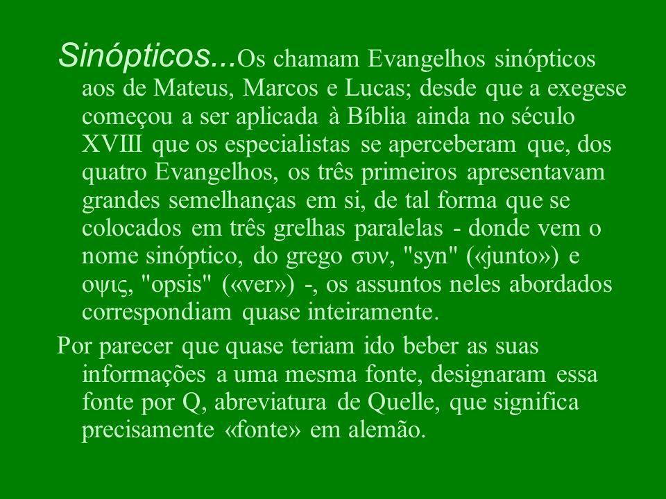 Sinópticos... Os chamam Evangelhos sinópticos aos de Mateus, Marcos e Lucas; desde que a exegese começou a ser aplicada à Bíblia ainda no século XVIII