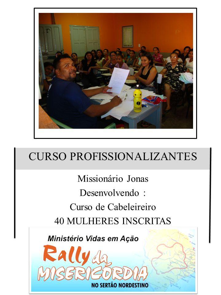 CURSO PROFISSIONALIZANTES Missionário Jonas Desenvolvendo : Curso de Cabeleireiro 40 MULHERES INSCRITAS