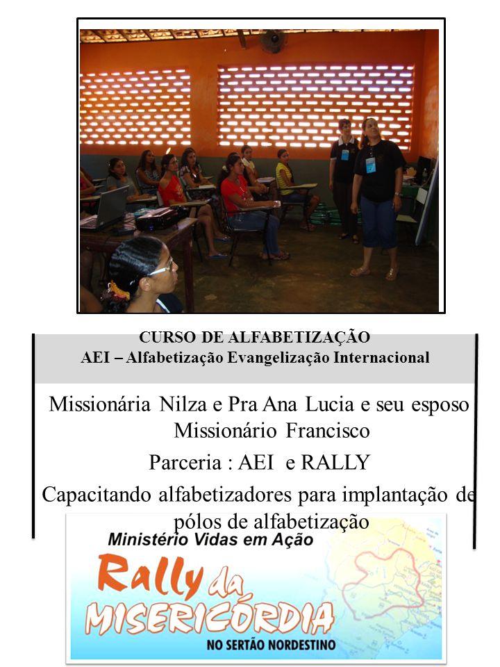 CURSO DE ALFABETIZAÇÃO AEI – Alfabetização Evangelização Internacional Missionária Nilza e Pra Ana Lucia e seu esposo Missionário Francisco Parceria :