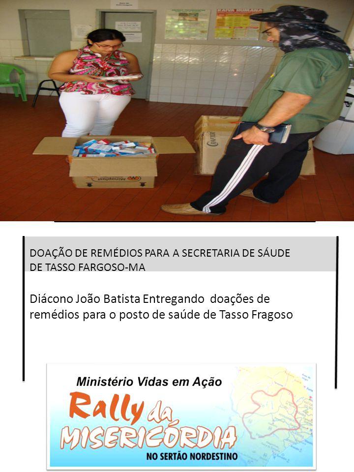 DOAÇÃO DE REMÉDIOS PARA A SECRETARIA DE SÁUDE DE TASSO FARGOSO-MA Diácono João Batista Entregando doações de remédios para o posto de saúde de Tasso F
