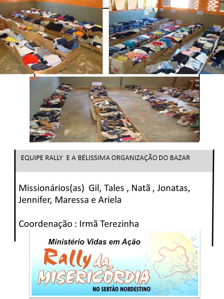 EQUIPE RALLY E A BÉLISSIMA ORGANIZAÇÃO DO BAZAR Missionários(as) Gil, Tales, Natã, Jonatas, Jennifer, Maressa e Ariela Coordenação : Irmã Terezinha
