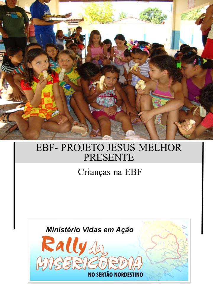 EBF- PROJETO JESUS MELHOR PRESENTE Crianças na EBF