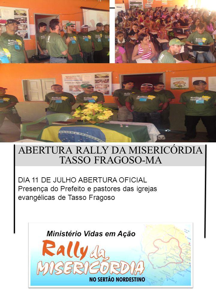 ABERTURA RALLY DA MISERICÓRDIA TASSO FRAGOSO-MA DIA 11 DE JULHO ABERTURA OFICIAL Presença do Prefeito e pastores das igrejas evangélicas de Tasso Frag