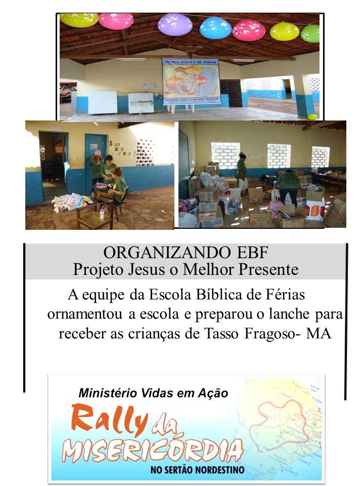 ORGANIZANDO EBF Projeto Jesus o Melhor Presente A equipe da Escola Bíblica de Férias ornamentou a escola e preparou o lanche para receber as crianças