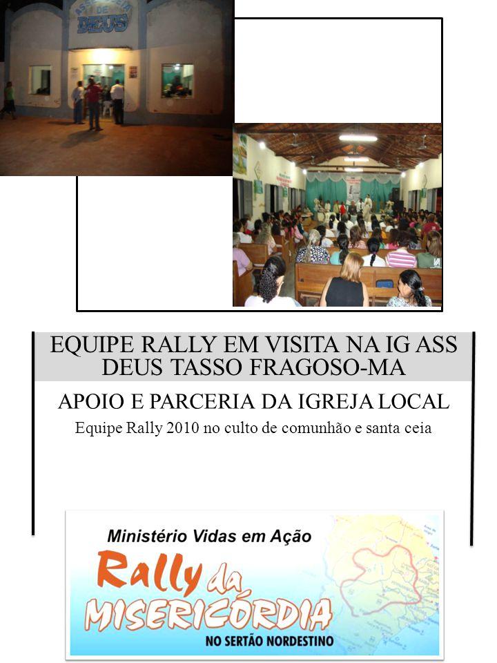 EQUIPE RALLY EM VISITA NA IG ASS DEUS TASSO FRAGOSO-MA APOIO E PARCERIA DA IGREJA LOCAL Equipe Rally 2010 no culto de comunhão e santa ceia