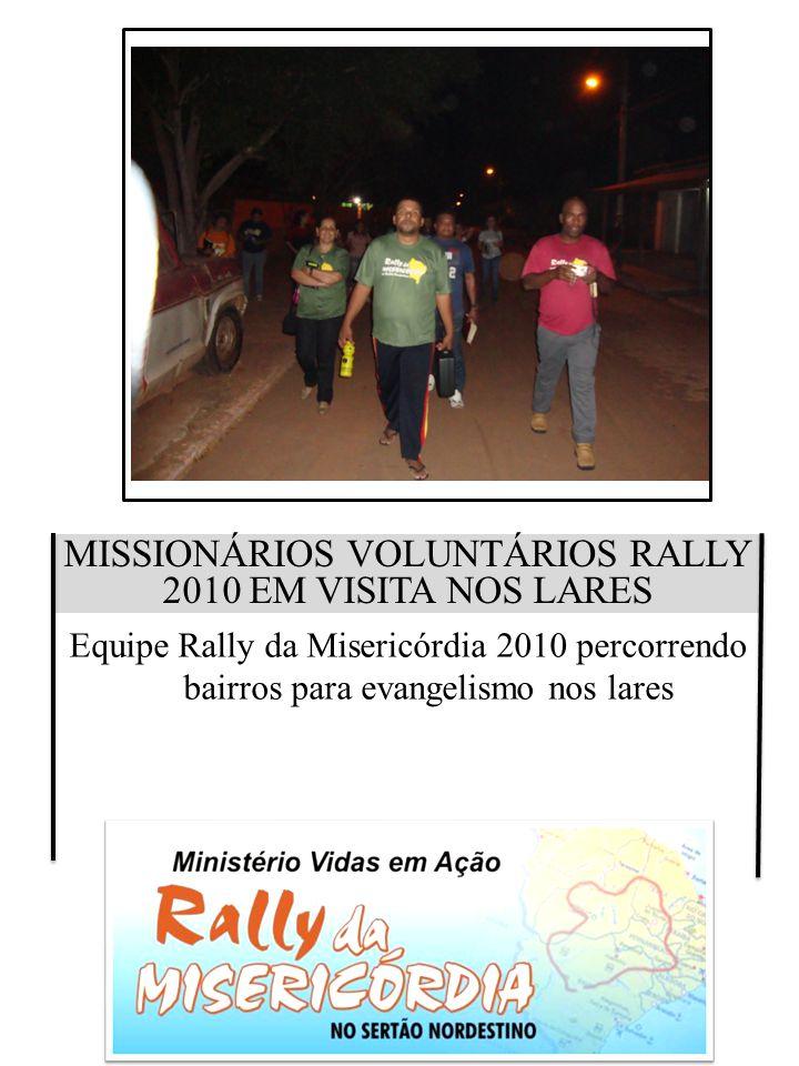 MISSIONÁRIOS VOLUNTÁRIOS RALLY 2010 EM VISITA NOS LARES Equipe Rally da Misericórdia 2010 percorrendo bairros para evangelismo nos lares