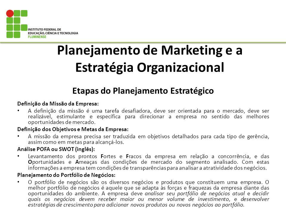 Planejamento de Marketing e a Estratégia Organizacional Etapas do Planejamento Estratégico Definição da Missão da Empresa: A definição da missão é uma