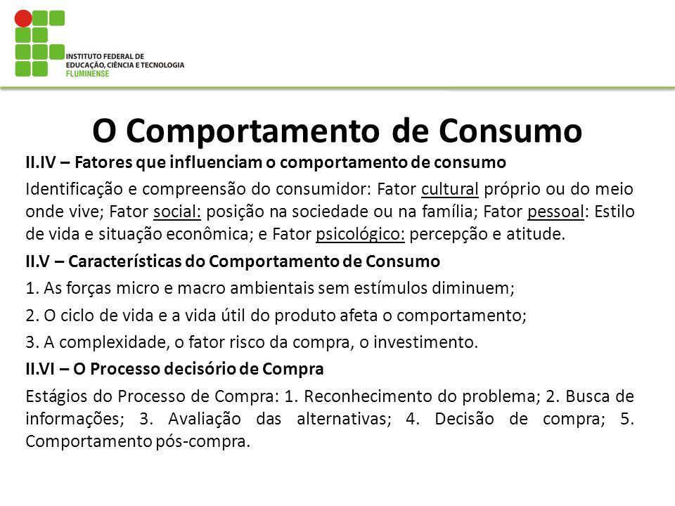 O Comportamento de Consumo II.IV – Fatores que influenciam o comportamento de consumo Identificação e compreensão do consumidor: Fator cultural própri