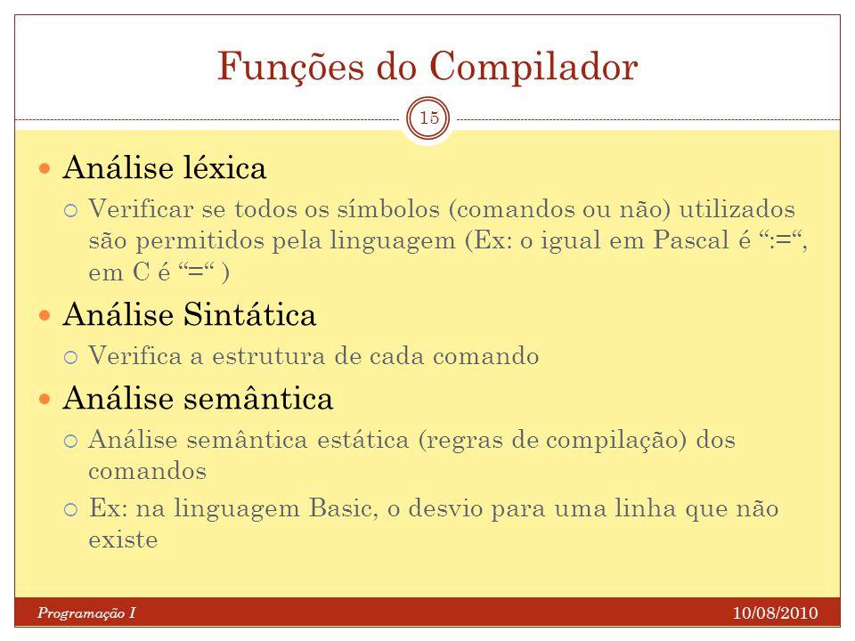Funções do Compilador 10/08/2010 Programação I 15 Análise léxica Verificar se todos os símbolos (comandos ou não) utilizados são permitidos pela lingu