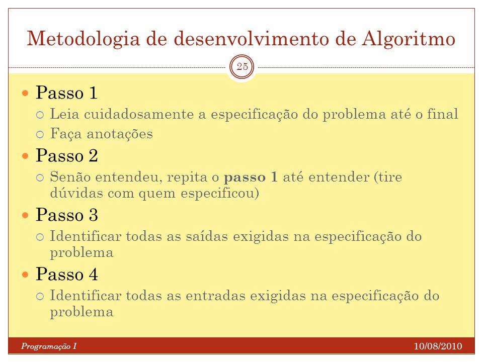 Metodologia de desenvolvimento de Algoritmo 10/08/2010 Programação I 25 Passo 1 Leia cuidadosamente a especificação do problema até o final Faça anota