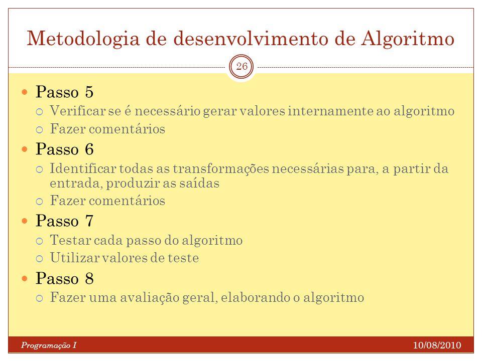 Metodologia de desenvolvimento de Algoritmo 10/08/2010 Programação I 26 Passo 5 Verificar se é necessário gerar valores internamente ao algoritmo Faze