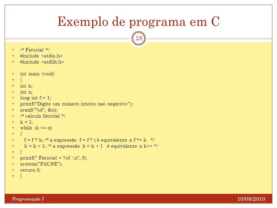 Exemplo de programa em C 10/08/2010 Programação I 28 /* Fatorial */ #include int main (void) { int k; int n; long int f = 1; printf(