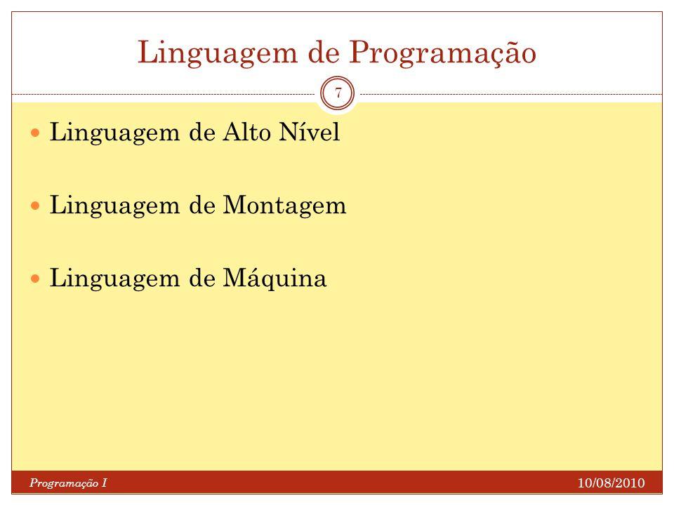 Linguagem de Programação 10/08/2010 Programação I 7 Linguagem de Alto Nível Linguagem de Montagem Linguagem de Máquina