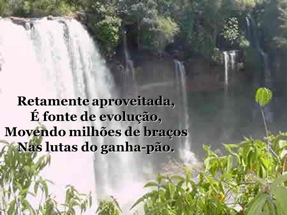 Mesmo longe das cidades, Depois de compreendida, A cachoeira renova A expressão dos bens da vida.