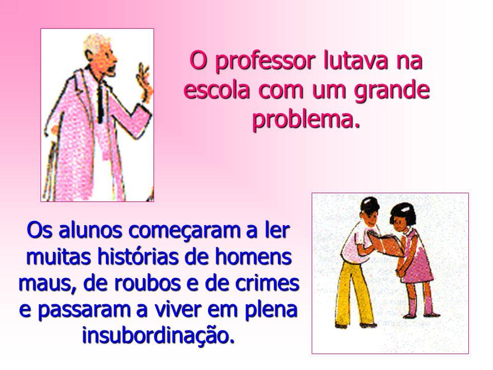 O professor lutava na escola com um grande problema.