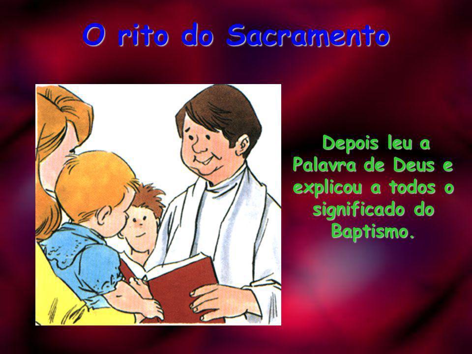 O rito do Sacramento O sacerdote fez na tua fronte o sinal da cruz, que é o sinal do cristão. O sacerdote fez na tua fronte o sinal da cruz, que é o s