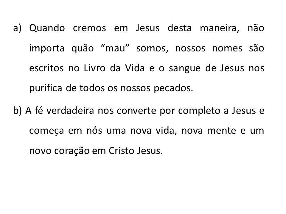 a)Quando cremos em Jesus desta maneira, não importa quão mau somos, nossos nomes são escritos no Livro da Vida e o sangue de Jesus nos purifica de tod