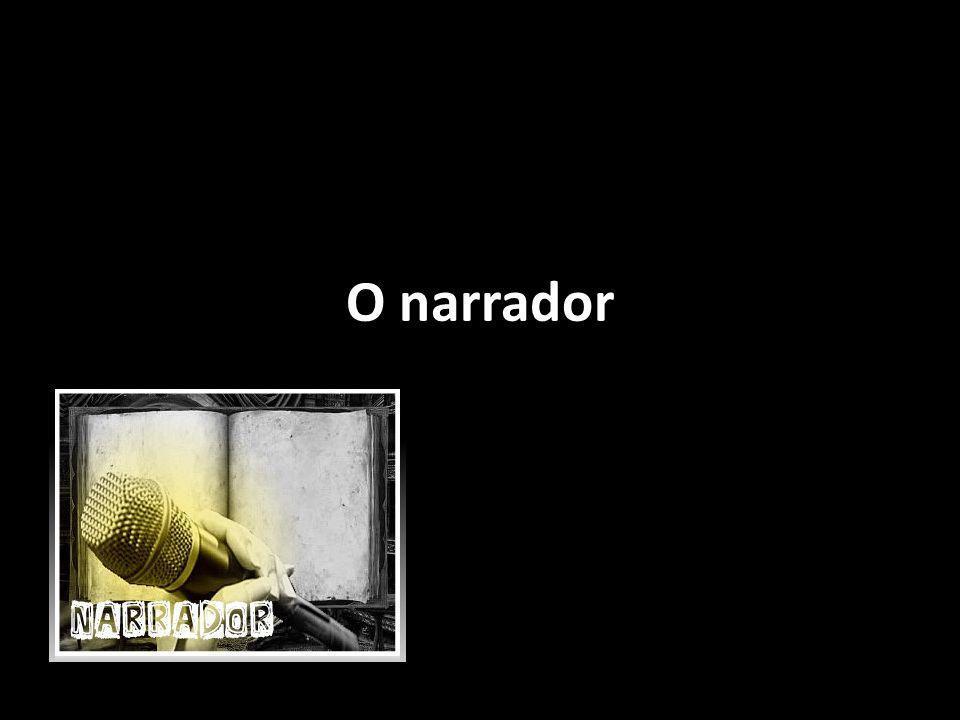 NARRADOR - Aquele que conta a «história».1.
