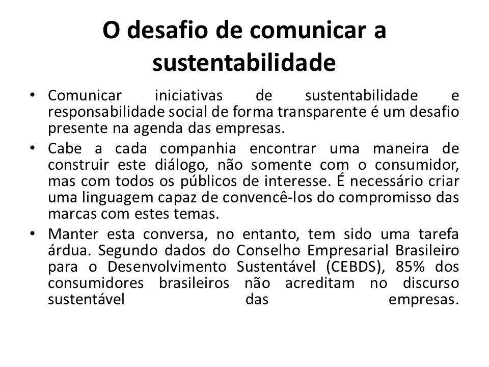 O desafio de comunicar a sustentabilidade Comunicar iniciativas de sustentabilidade e responsabilidade social de forma transparente é um desafio presente na agenda das empresas.