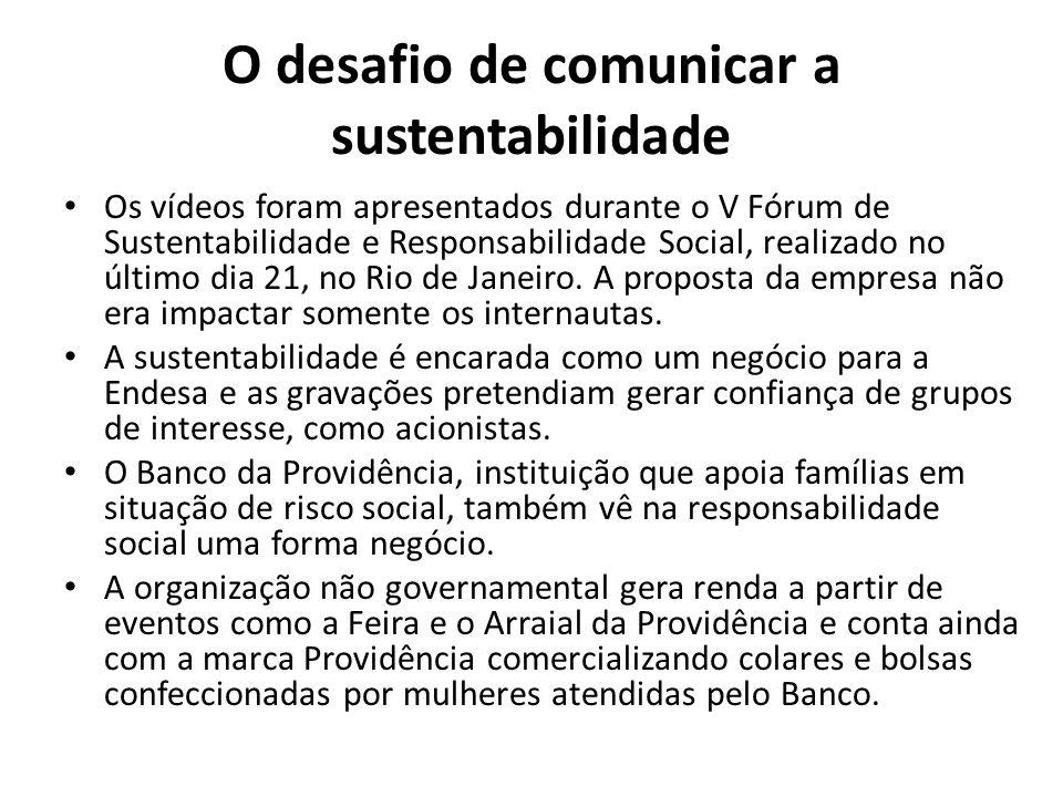 O desafio de comunicar a sustentabilidade Os vídeos foram apresentados durante o V Fórum de Sustentabilidade e Responsabilidade Social, realizado no último dia 21, no Rio de Janeiro.