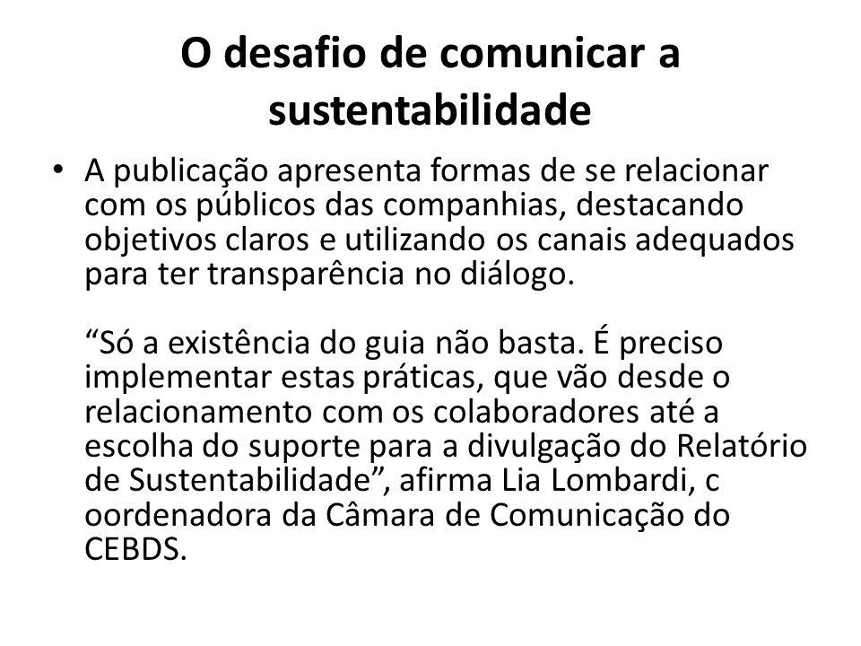 O desafio de comunicar a sustentabilidade A publicação apresenta formas de se relacionar com os públicos das companhias, destacando objetivos claros e utilizando os canais adequados para ter transparência no diálogo.