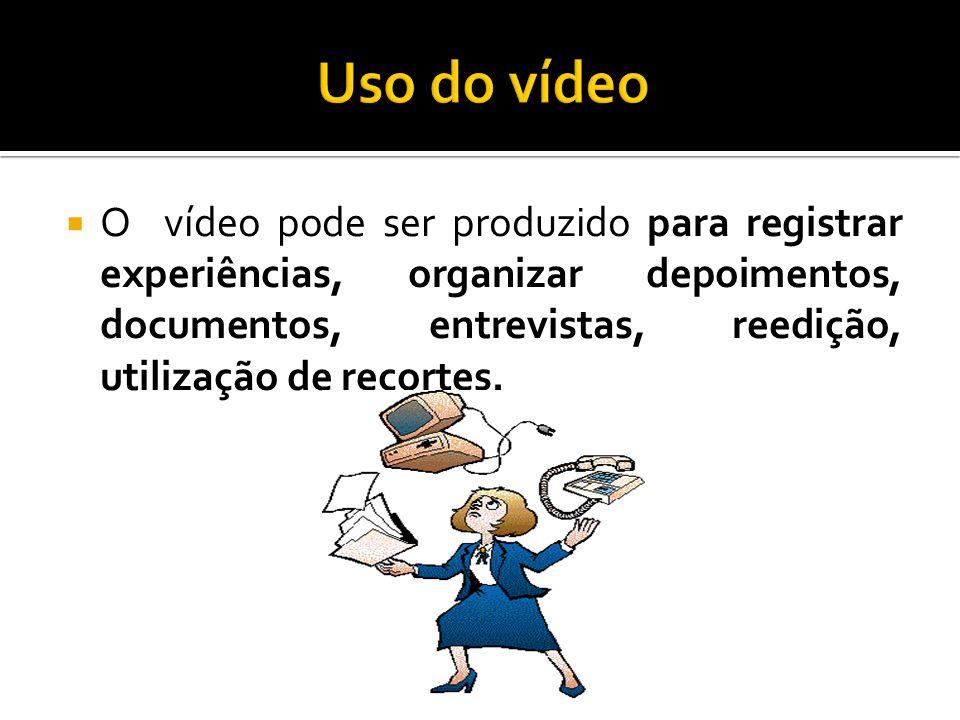O vídeo pode ser produzido para registrar experiências, organizar depoimentos, documentos, entrevistas, reedição, utilização de recortes.