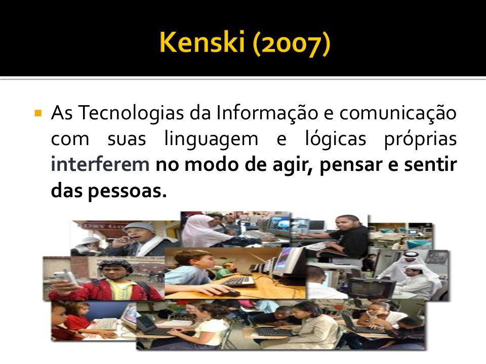 As Tecnologias da Informação e comunicação com suas linguagem e lógicas próprias interferem no modo de agir, pensar e sentir das pessoas.