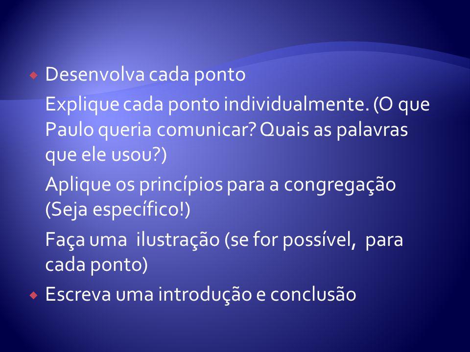 Desenvolva cada ponto Explique cada ponto individualmente. (O que Paulo queria comunicar? Quais as palavras que ele usou?) Aplique os princípios para