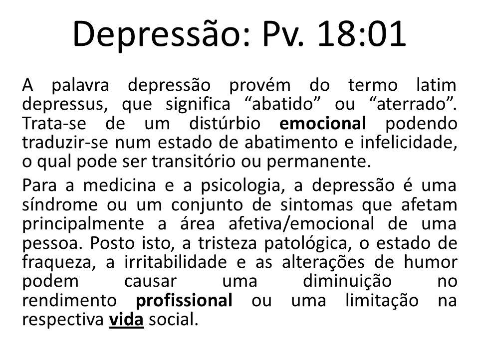 Depressão: Pv. 18:01 A palavra depressão provém do termo latim depressus, que significa abatido ou aterrado. Trata-se de um distúrbio emocional podend