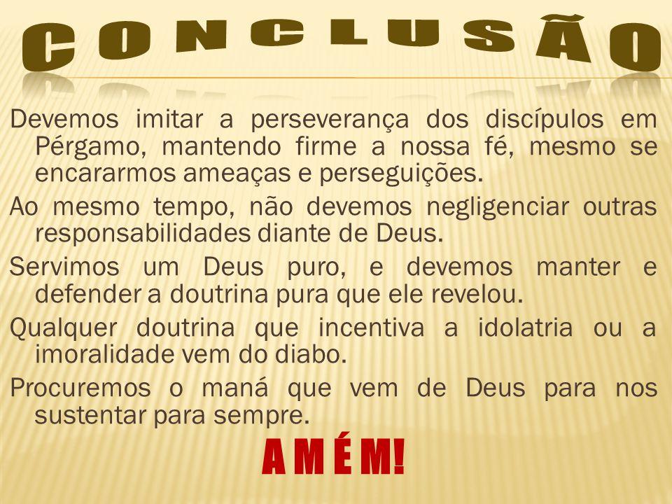 Devemos imitar a perseverança dos discípulos em Pérgamo, mantendo firme a nossa fé, mesmo se encararmos ameaças e perseguições.