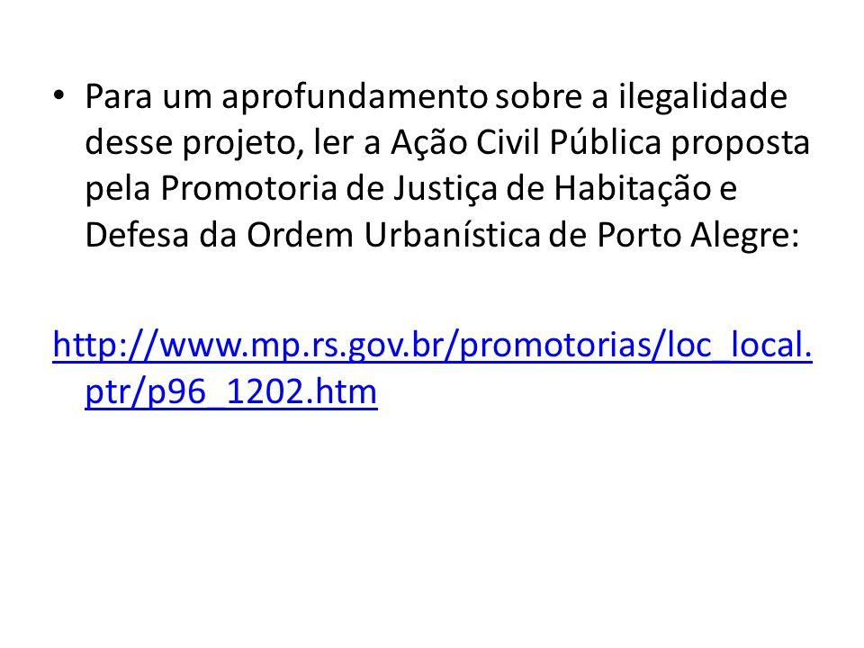 Para um aprofundamento sobre a ilegalidade desse projeto, ler a Ação Civil Pública proposta pela Promotoria de Justiça de Habitação e Defesa da Ordem