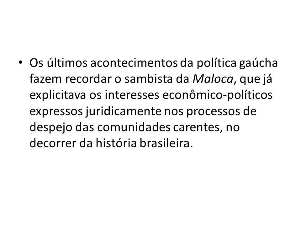 Os últimos acontecimentos da política gaúcha fazem recordar o sambista da Maloca, que já explicitava os interesses econômico-políticos expressos jurid