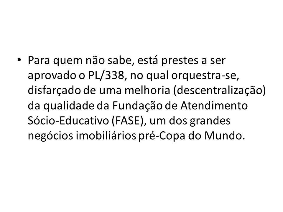 O que está realmente orquestrado pelo executivo (com apoio de boa parte do legislativo) é a venda do terreno da FASE na capital gaúcha, uma área estimada em 74 hectares no Morro Santa Teresa, próxima ao estádio Beira-Rio (palco dos jogos da Copa do Mundo).