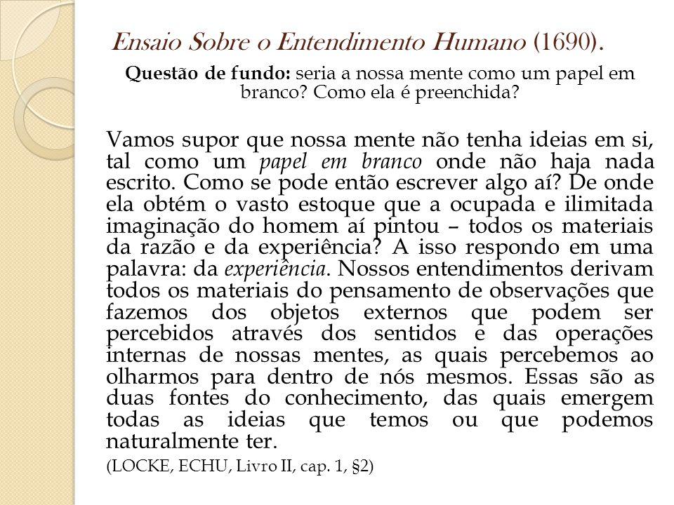 Ensaio Sobre o Entendimento Humano (1690). Questão de fundo: seria a nossa mente como um papel em branco? Como ela é preenchida? Vamos supor que nossa