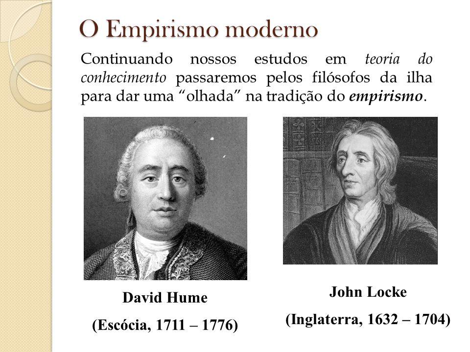 O Empirismo moderno David Hume (Escócia, 1711 – 1776) John Locke (Inglaterra, 1632 – 1704) Continuando nossos estudos em teoria do conhecimento passar
