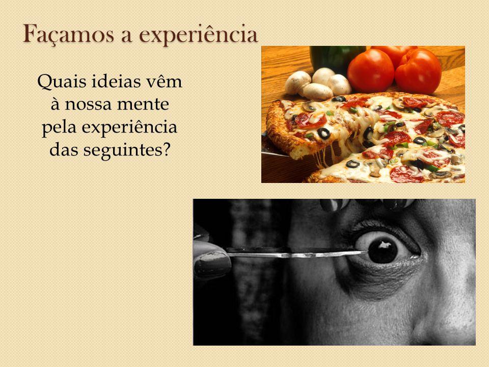 Façamos a experiência Quais ideias vêm à nossa mente pela experiência das seguintes?