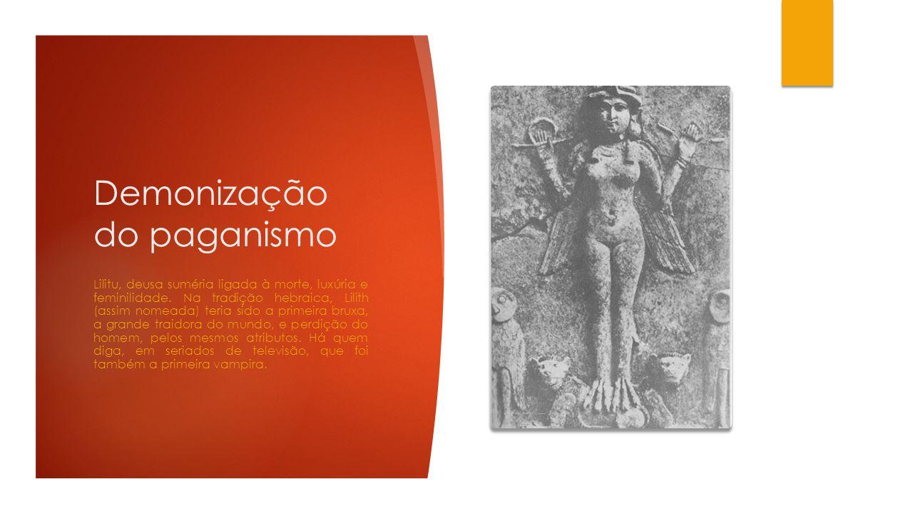 Demonização do paganismo Lilitu, deusa suméria ligada à morte, luxúria e feminilidade. Na tradição hebraica, Lilith (assim nomeada) teria sido a prime