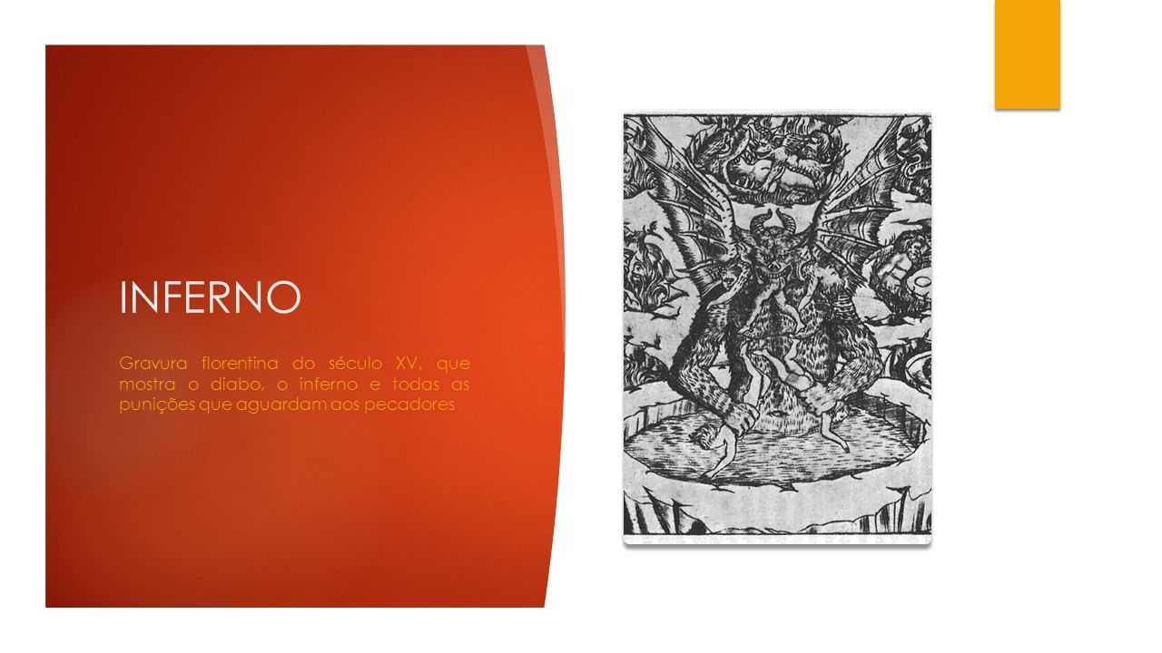 INFERNO Gravura florentina do século XV, que mostra o diabo, o inferno e todas as punições que aguardam aos pecadores