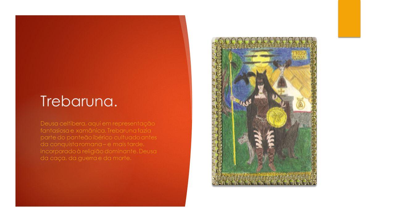 Trebaruna. Deusa celtibera, aqui em representação fantasiosa e xamânica. Trebaruna fazia parte do panteão ibérico cultuado antes da conquista romana –