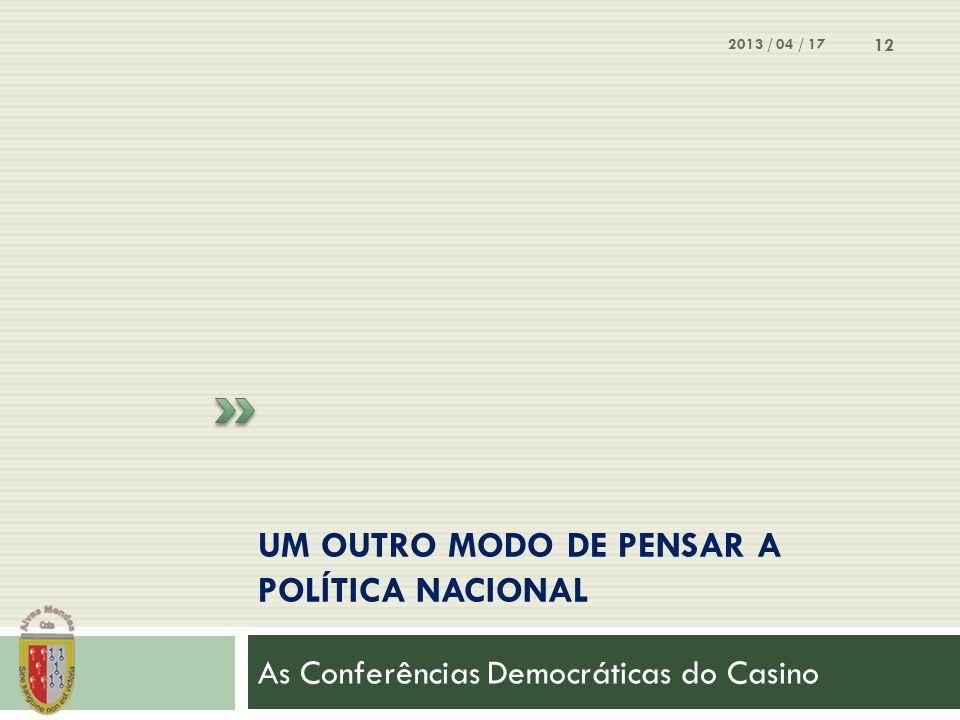 UM OUTRO MODO DE PENSAR A POLÍTICA NACIONAL As Conferências Democráticas do Casino 2013 / 04 / 17 12