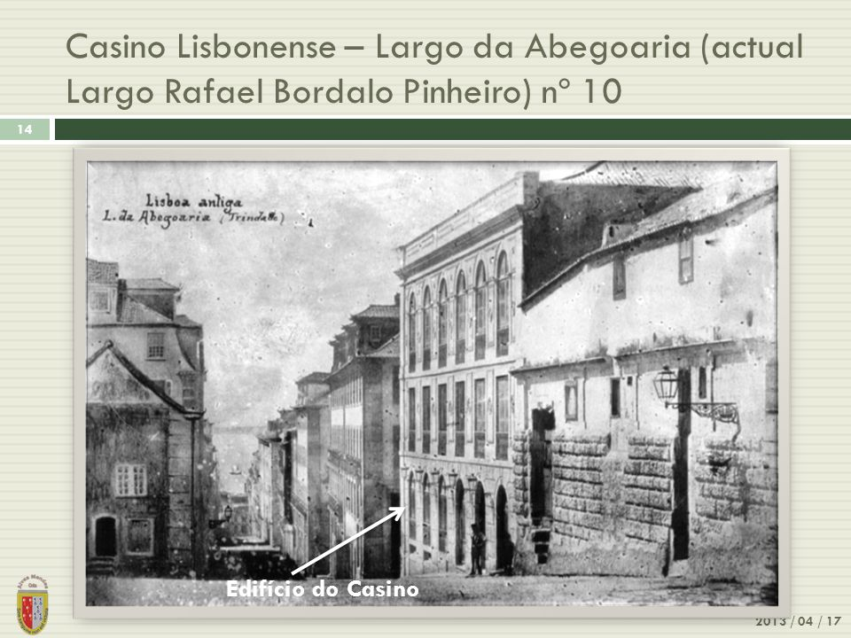 Casino Lisbonense – Largo da Abegoaria (actual Largo Rafael Bordalo Pinheiro) nº 10 2013 / 04 / 17 14 Edifício do Casino