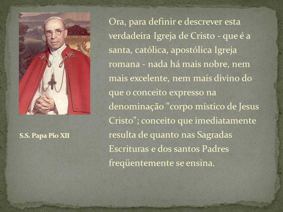 Ora, para definir e descrever esta verdadeira Igreja de Cristo - que é a santa, católica, apostólica Igreja romana - nada há mais nobre, nem mais exce
