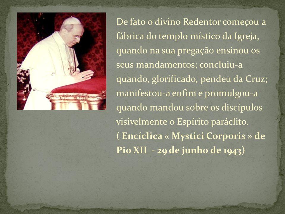 De fato o divino Redentor começou a fábrica do templo místico da Igreja, quando na sua pregação ensinou os seus mandamentos; concluiu-a quando, glorif