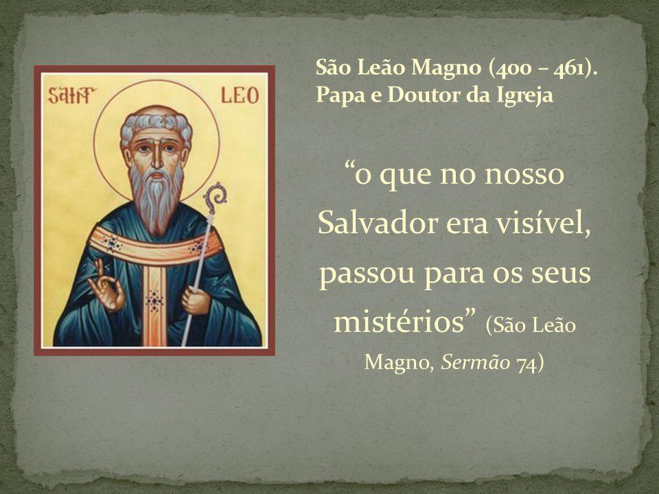 o que no nosso Salvador era visível, passou para os seus mistérios (São Leão Magno, Sermão 74)