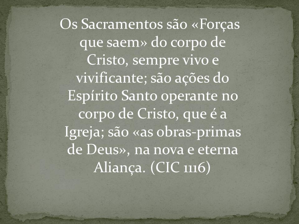 Os Sacramentos são «Forças que saem» do corpo de Cristo, sempre vivo e vivificante; são ações do Espírito Santo operante no corpo de Cristo, que é a Igreja; são «as obras-primas de Deus», na nova e eterna Aliança.