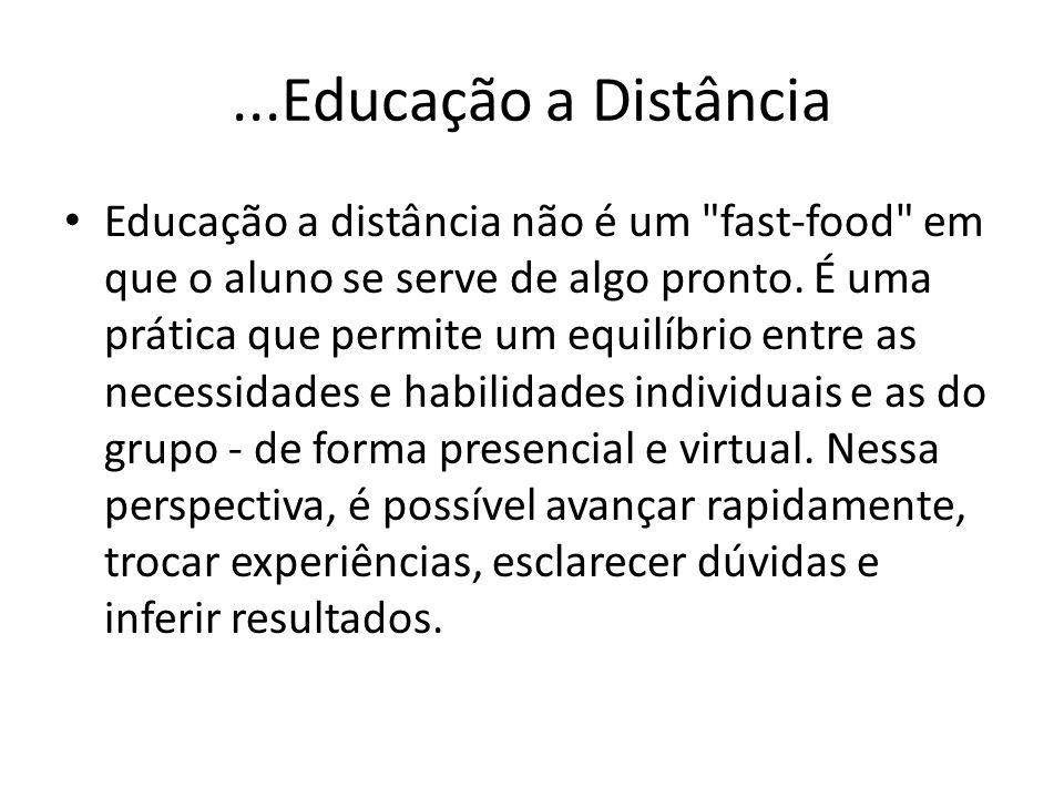 ...Educação a Distância Educação a distância não é um fast-food em que o aluno se serve de algo pronto.